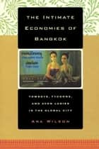 The Intimate Economies of Bangkok - Tomboys, Tycoons, and Avon Ladies in the Global City ebook by Ara Wilson