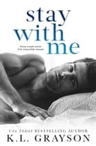 Stay With Me ebook by K.L. Grayson