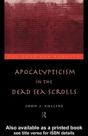 Apocalypticism in the Dead Sea Scrolls ebook by Collins, John J.