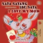 Saya Sayang Ibu Saya I Love My Mom - Malay English Bilingual Collection ebook by Shelley Admont, KidKiddos Books