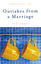 Outtakes from a Marriage - A Novel ebook by Ann Leary