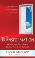 The Transformation - Healing Your Past Lives to Realize Your Soul's Potential ebook by Ainslie MacLeod