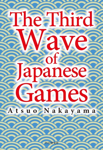 The Third Wave of Japanese Games ebook by 中山淳雄