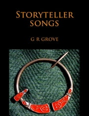 Storyteller Songs: Poetry from the Young Gwernin Trilogy ebook by G. R. Grove