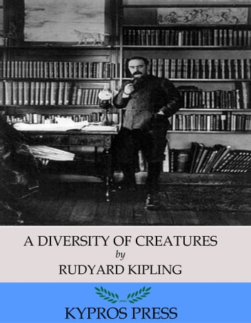 A Diversity of Creatures ebook by Rudyard Kipling