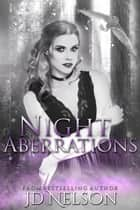 Night Aberrations (Night Aberrations - Book One) ebook by JD Nelson