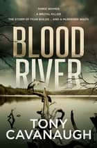 Blood River ebook by Tony Cavanaugh