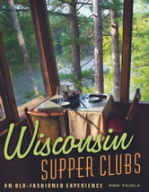 Wisconsin Supper Clubs - An Old-Fashioned Experience ebook by Ron Faiola