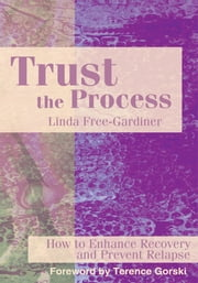 Trust the Process - How to Enhance Recovery and Prevent Relapse ebook by Linda Free-Gardiner