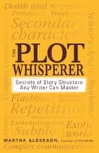 The Plot Whisperer ebook by Martha Alderson