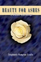 Beauty for Ashes ebook by Stephanie Hampton Credle
