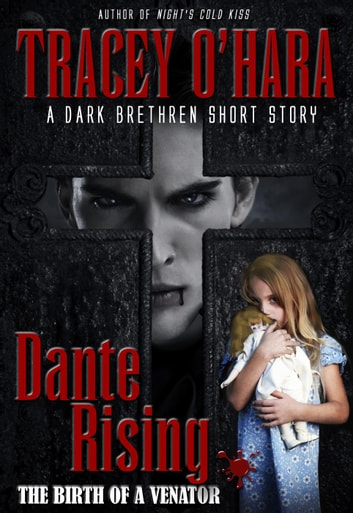 Dante Rising: The Birth of a Venator - A Dark Brethren short story ebook by Tracey O'Hara