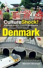 CultureShock! Denmark - A Survival Guide to Customs and Etiquette ebook by Morten Strange