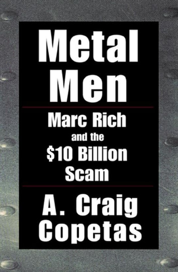 Metal Men - Marc Rich and the $10 Billion Scam ebook by A. Craig Copetas