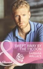 Swept Away by the Tycoon (Mills & Boon Cherish) ebook by Barbara Wallace