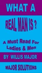 What A Real Man Is? ebook by Willis Major