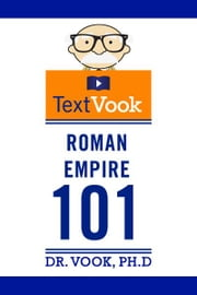 Roman Empire 101: The TextVook ebook by Dr. Vook Ph.D