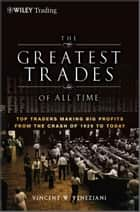 The Greatest Trades of All Time ebook by Vincent W. Veneziani