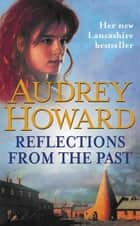 Reflections from the Past ebook by Audrey Howard