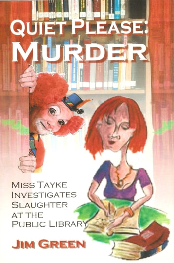 Quiet Please Murder - Miss Tayke Investigates Slaughter at the Public Library ebook by Jim Green