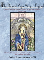 The Blessed Virgin Mary In England: Vol. II - A Mary-Catechism with Pilgrimage to Her Holy Shrines ebook by Anthony Josemaria, FTI