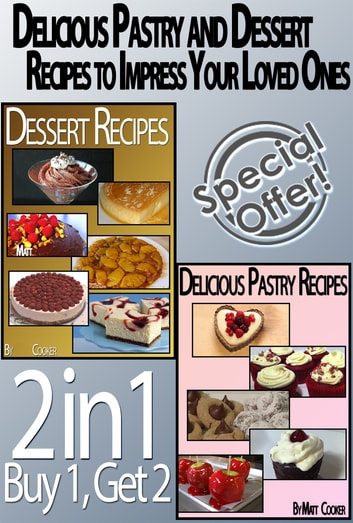 Delicious pastry and dessert recipes to impress your loved ones delicious pastry and dessert recipes to impress your loved ones ebook by matt cooker sisterspd