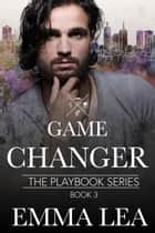 Game Changer - The Playbook Series Book 3 ebook by