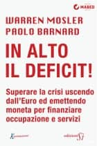 In alto il deficit! ebook by Warren Mosler,Paolo Barnard