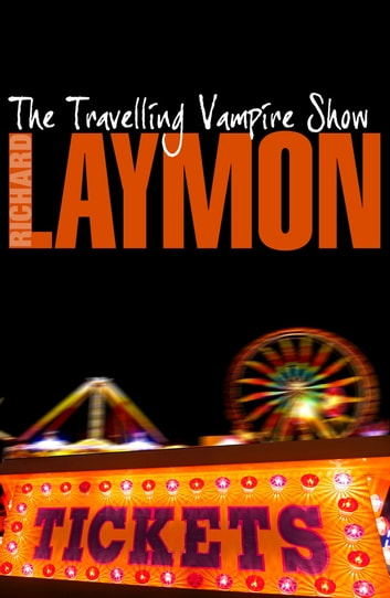 The Travelling Vampire Show - An unforgettable, spine-chilling horror novel ebook by Richard Laymon