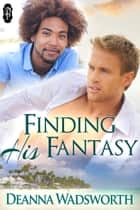 Finding His Fantasy (1Night Stand series) ebook by Deanna Wadsworth