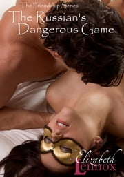 The Russian's Dangerous Game ebook by Elizabeth Lennox