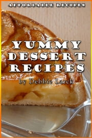 Yummy Dessert Recipes ebook by Debbie Larck