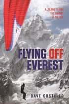 Flying Off Everest ebook by Dave Costello