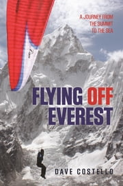 Flying Off Everest - A Journey from the Summit to the Sea ebook by Dave Costello