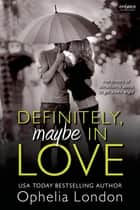 Definitely, Maybe in Love ebook by Ophelia London