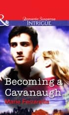 Becoming a Cavanaugh (Mills & Boon Intrigue) ekitaplar by Marie Ferrarella