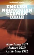 English Norwegian German Bible - King James 1611 - Bibelen 1930 - Lutherbibel 1912 ebook by TruthBeTold Ministry, Joern Andre Halseth, King James,...