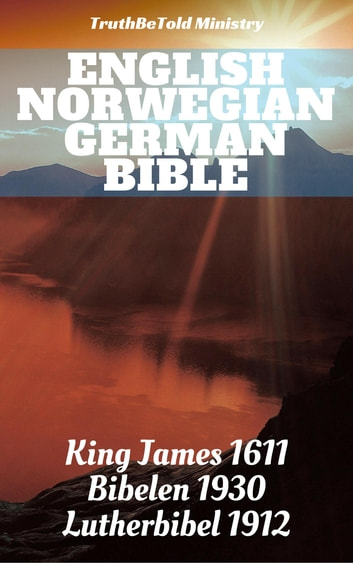 English Norwegian German Bible - King James 1611 - Bibelen 1930 - Lutherbibel 1912 ebook by TruthBeTold Ministry,Joern Andre Halseth,King James,Det Norske Bibelselskap,Martin Luther