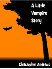 A Little Vampire Story ebook by Christopher Andrews