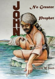 John, No Greater Prophet ebook by Kenneth Smith