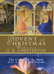 Advent and Christmas Wisdom From G. K. Chesterton ebook by Compiled by Thom Satterlee, Robert Moore-Jumonville