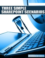 Three Simple Sharepoint Scenarios ebook by Robert Crane