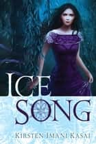Ice Song ebook by Kirsten Imani Kasai