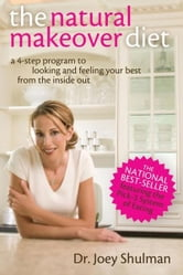 The Natural Makeover Diet: A 4-step Program to Looking and Feeling Your Best from the Inside Out ebook by Shulman, Joey