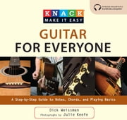 Knack Guitar for Everyone - A Step-by-Step Guide to Notes, Chords, and Playing Basics ebook by Julie Keefe,Dick Weissman