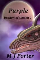 Purple (Dragon of Unison 1) ebook by M J Porter