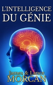 L'intelligence du génie ebook by James Morcan, Lance Morcan