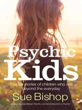 Psychic Kids - True life stories of children who see beyond the everyday ebook by Sue Bishop