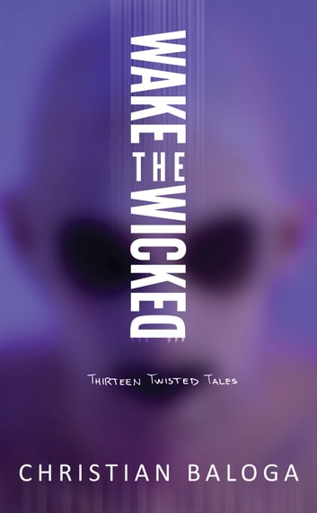 Wake the Wicked - Thirteen Twisted Tales ebook by Christian Baloga