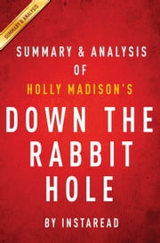 Down the Rabbit Hole by Holly Madison | Summary & Analysis - Curious Adventures and Cautionary Tales of a Former Playboy Bunny ebook by Instaread